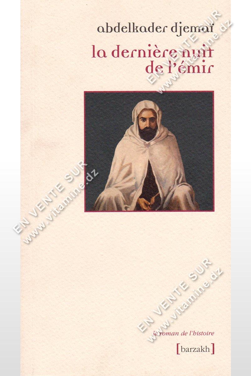Abdelkader Djemaî - La dernière nuit de l'émir