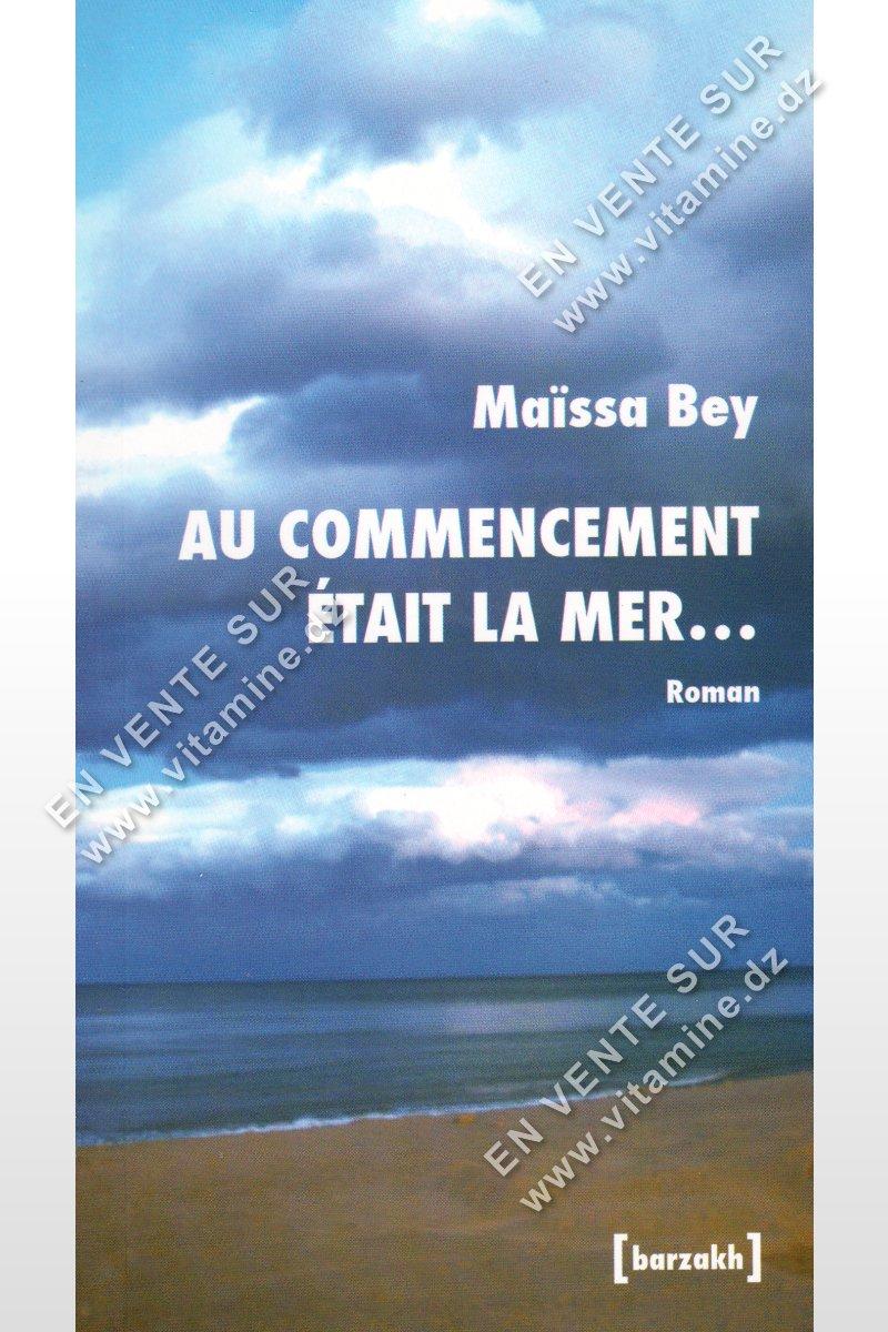 Maîssa Bey - Au Commencement était La Mer ...