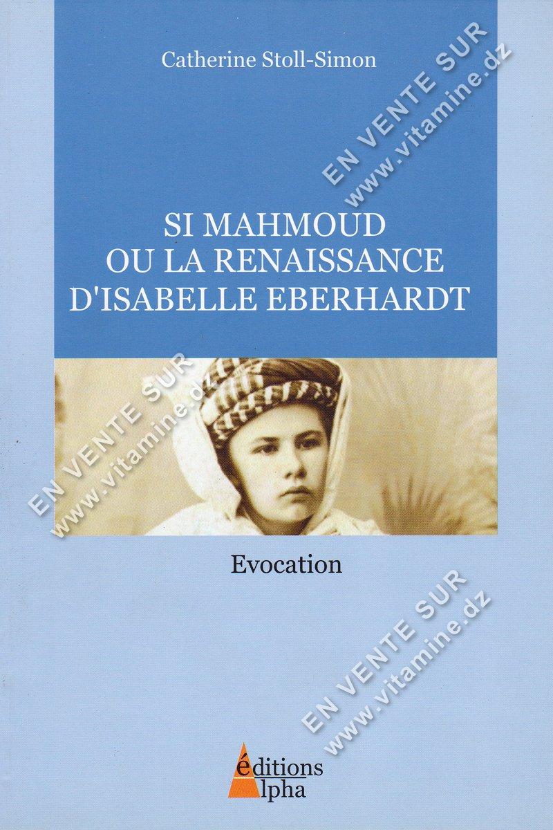 Catherine Stoll-Simon - Si Mahmoud Ou la Renaissance d'Isabelle Eberhardt
