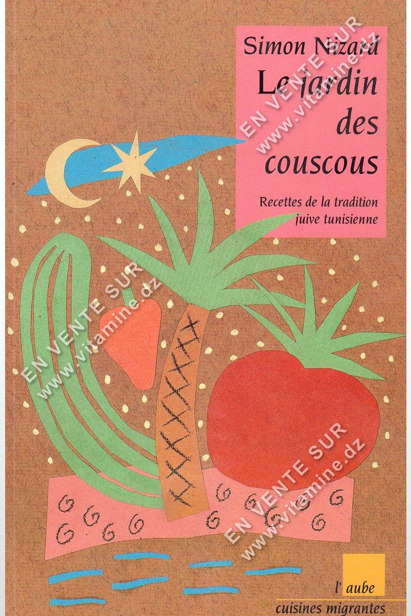 Simon Nizard - Le jardin des couscous , Recettes de la tradition juive tunisienne