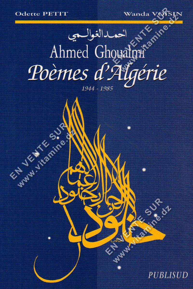 Ahmed Ghoualmi - Poèmes d'Algérie (1944-1985) Bilingue