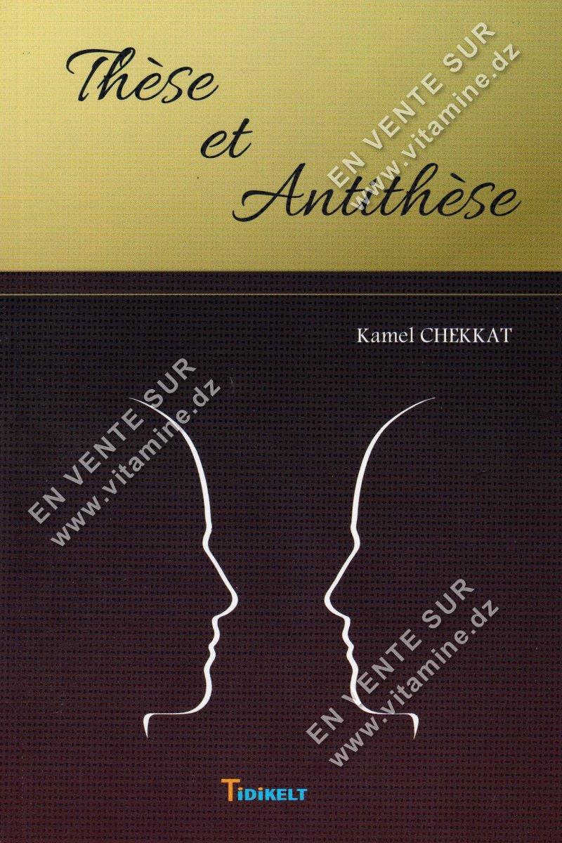 Kamel Chekkat - Thèse et Antithèse