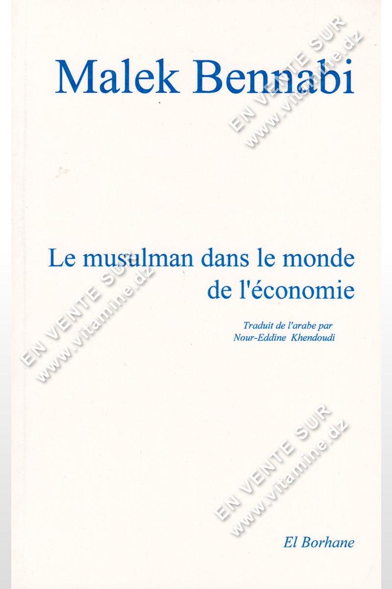 Malek Bennabi - Le Musulman dans le monde de l'économie