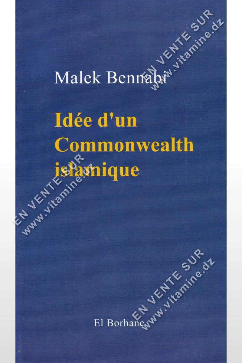 Malek Bennabi - Idée d'un commonwealth Islamique