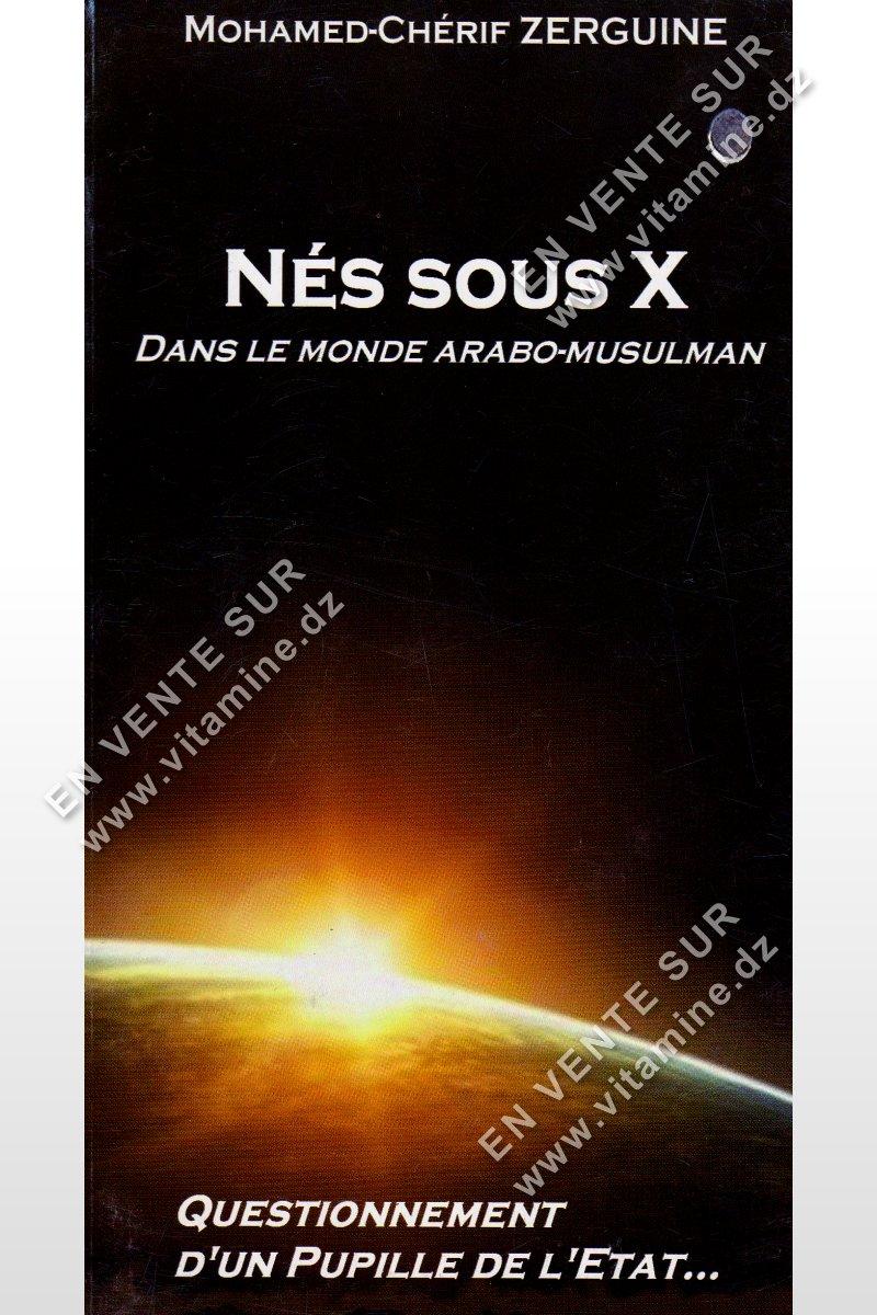 Mohamed-Chérif Zerguine - Nés sous X dans le monde Arabo-musulman