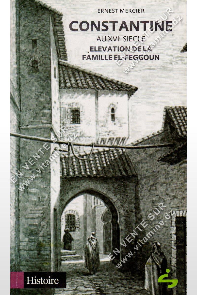Ernest Mercier - Constantine au XVI siècle , Elevation de la famille El-Feggoun