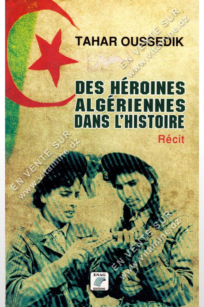 Tahar Oussedik - Des héroïnes Algériennes dans l'histoire