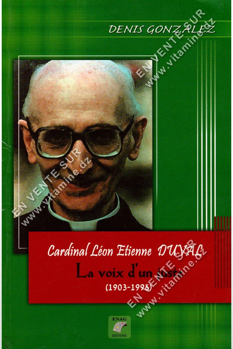 Denis Gonzalez - Cardinal Léon Etienne DUVAL , La voix d'un juste (1903-1996)