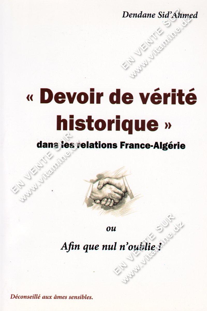 Dendane Sid'Ahmed - Devoir de vérité historique dans les relations France-Algérie