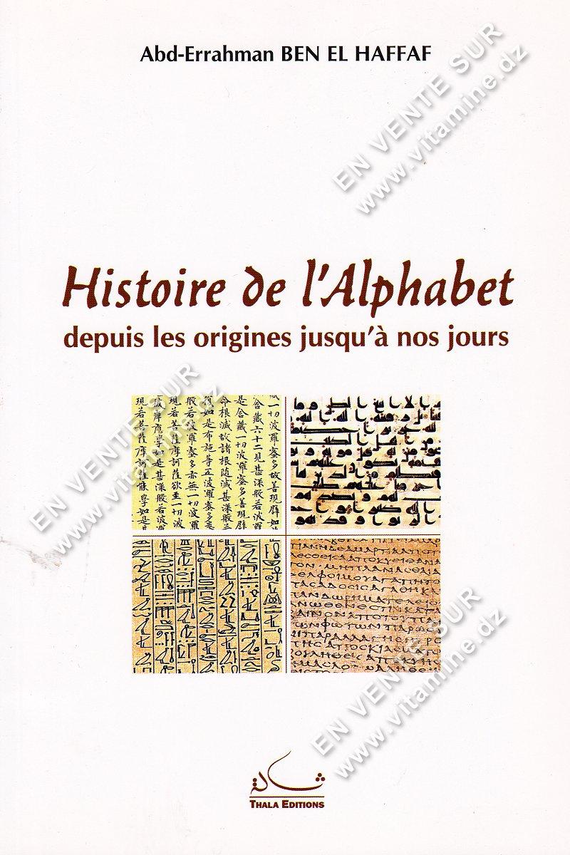 Abd-Errahman Ben El Haffaf - Histoire de l'Alphabet depuis les origines jusqu'à nos jours