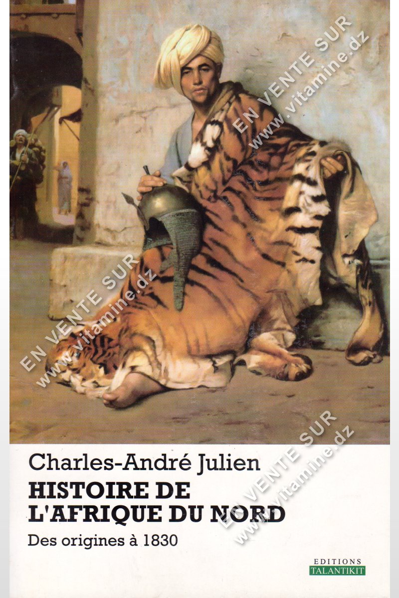 Charles-André Julien - Histoire De l'Afrique Du Nord Des origines à 1830