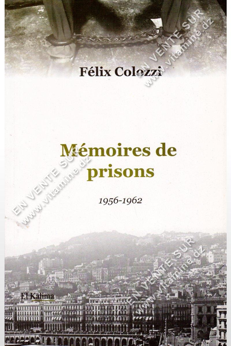 Félix Colozzi - Mémoires de prisons 1956-1962
