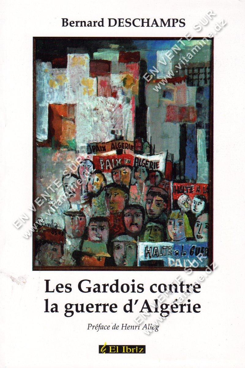 Bernard Deschamps - Les Gardois contre la guerre d'Algérie