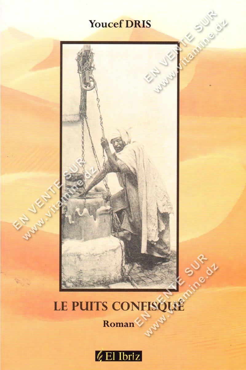 Youcef Dris - Le Puits Confisqué
