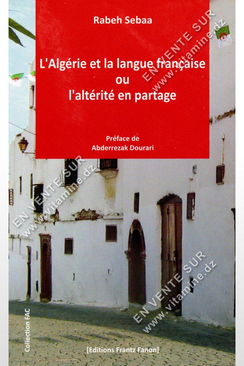 Rabeh Sebaa - L'Algérie et la langue française ou l'altérité en partage