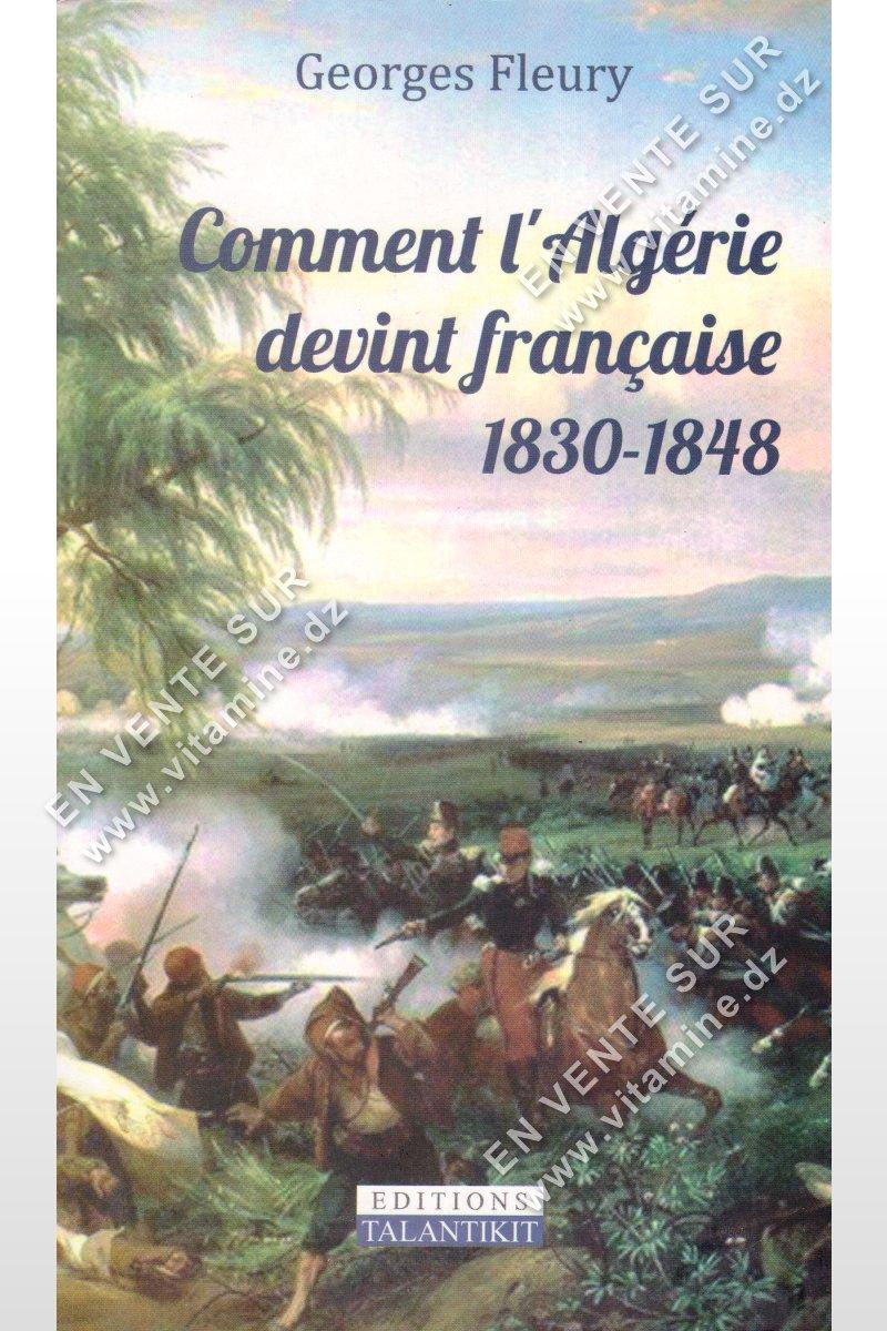 Georges Fleury - Comment l'Algérie devint Française 1830-1848