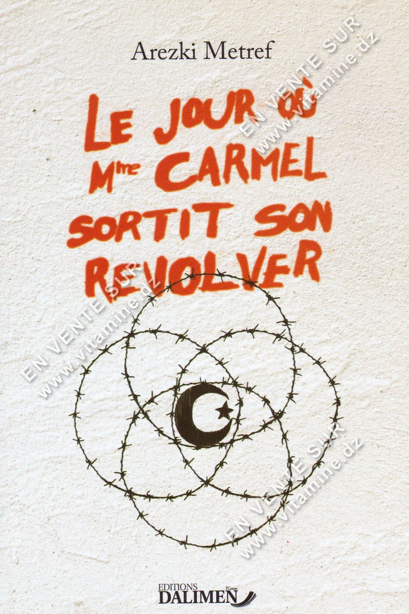 Arezki Metref - Le jour où Mme Carmel sortit son Revolver