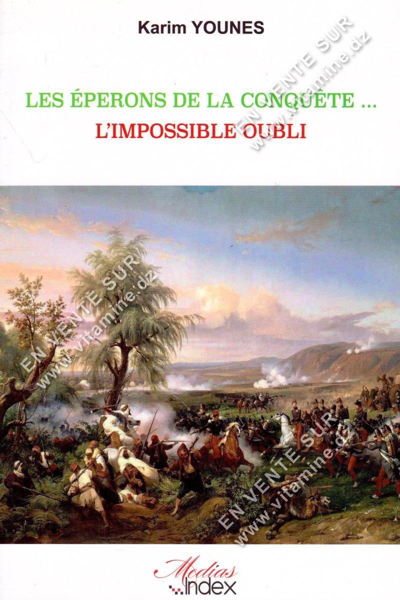 Karim Younes - Les éperons de la conquête ... L'impossible oubli