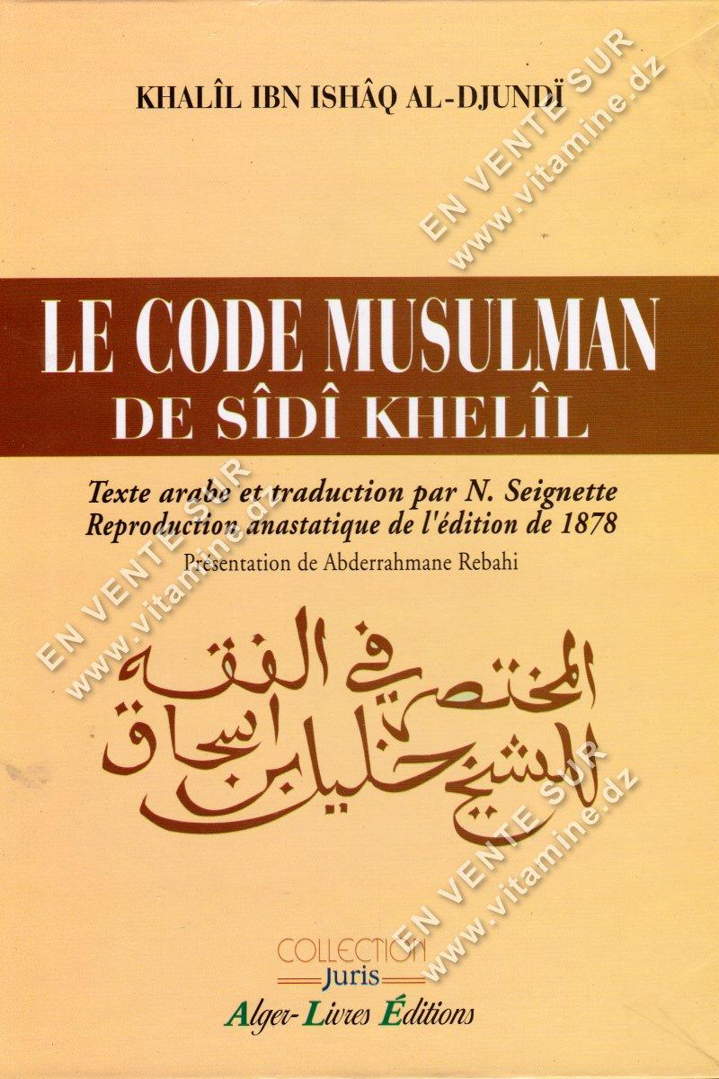 Khaîl Ibn Ishâq Al-Djundi - LE CODE MUSULMAN DE SÏDÏ KHELÏL