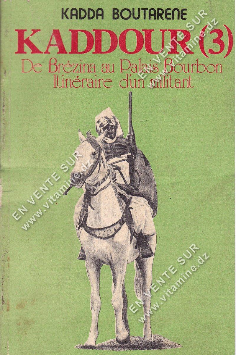 Kadda Boutarene - KADDOUR (3) De Brézina au Palais Bourbon. Itinéraire d'un militant.
