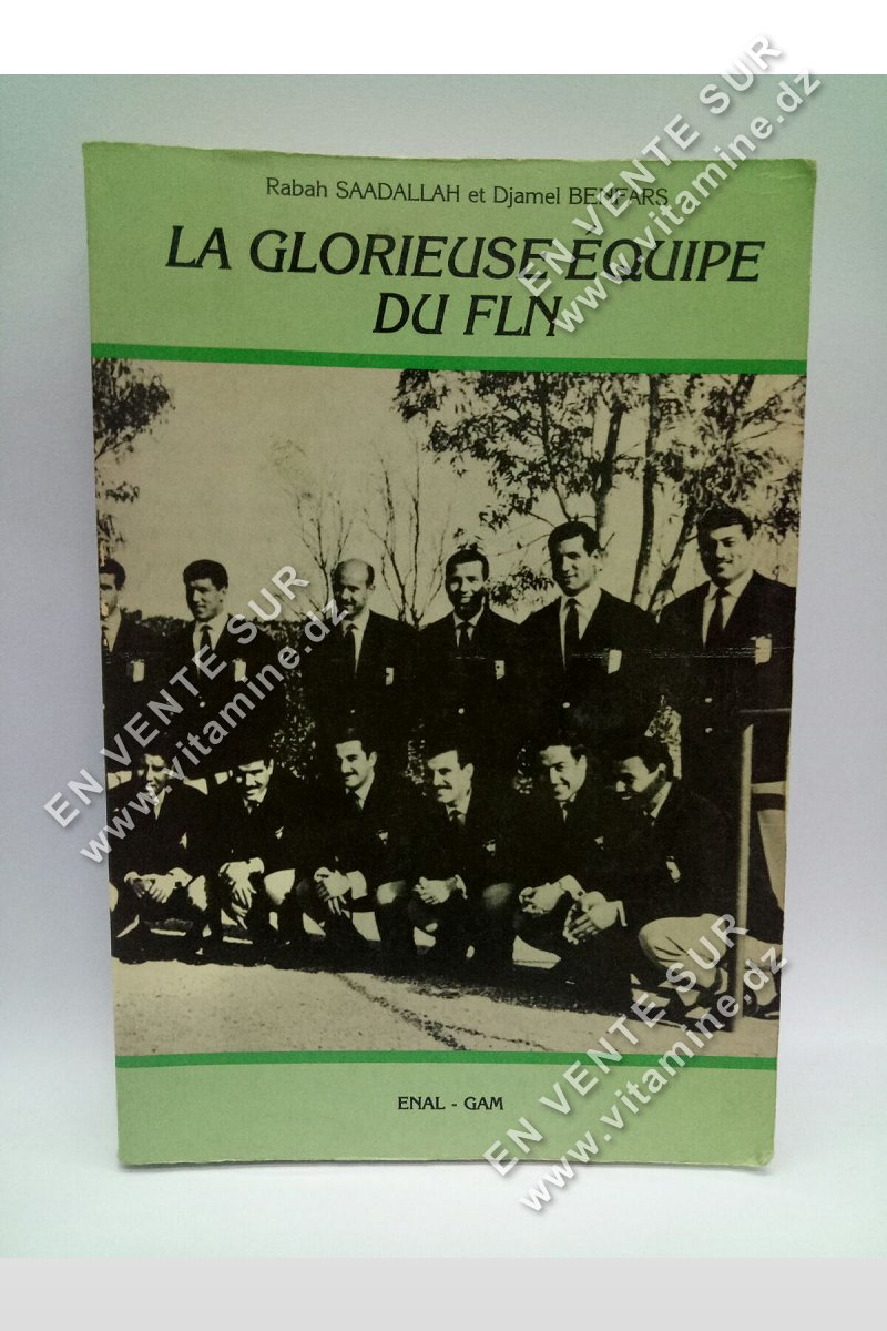 Rabah Saadallah et Djamel Benfares - La Glorieuse Equipe Du FLN