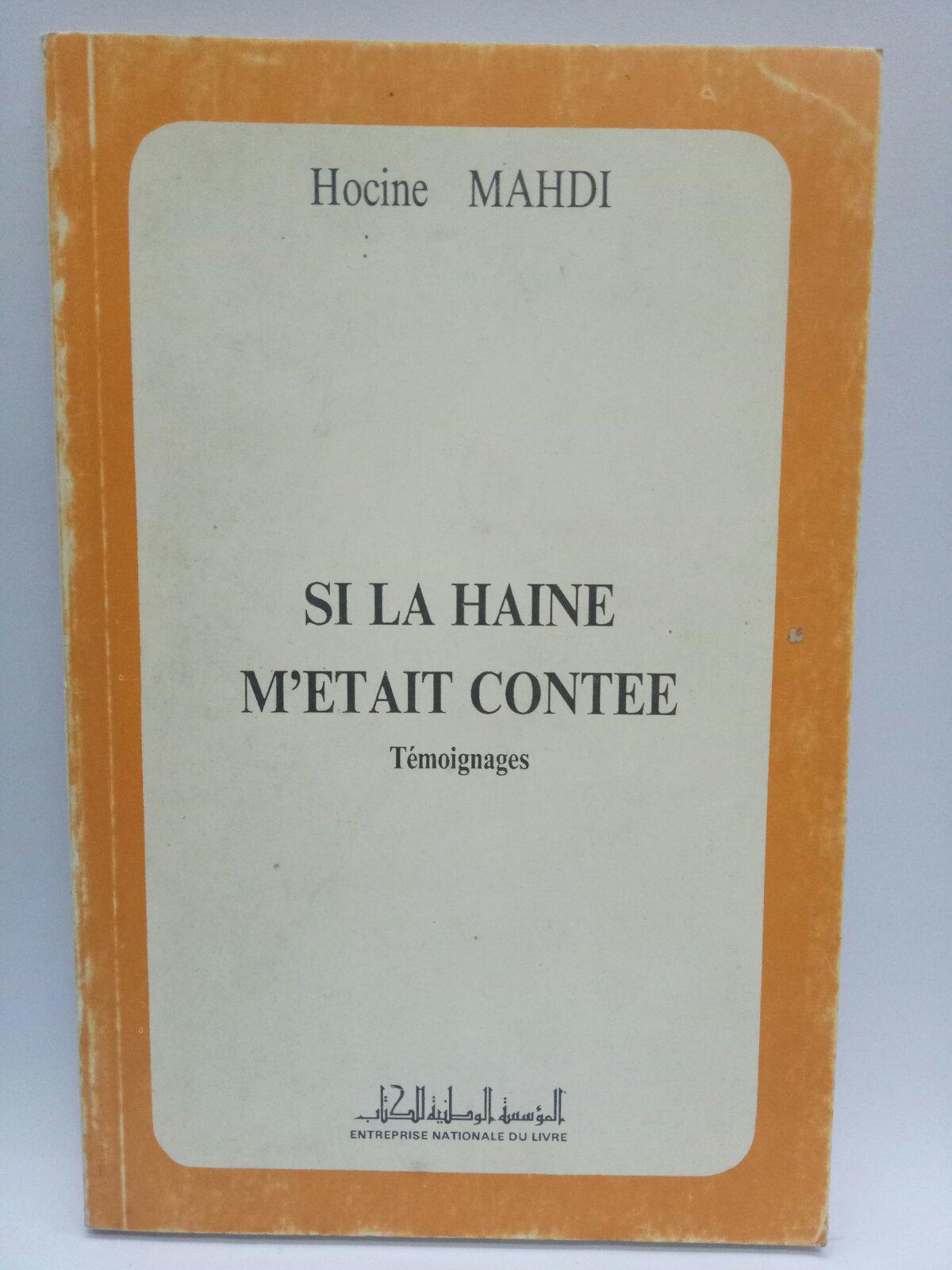 Hocine Mahdi - Si la haine m'était contée. Témoignages