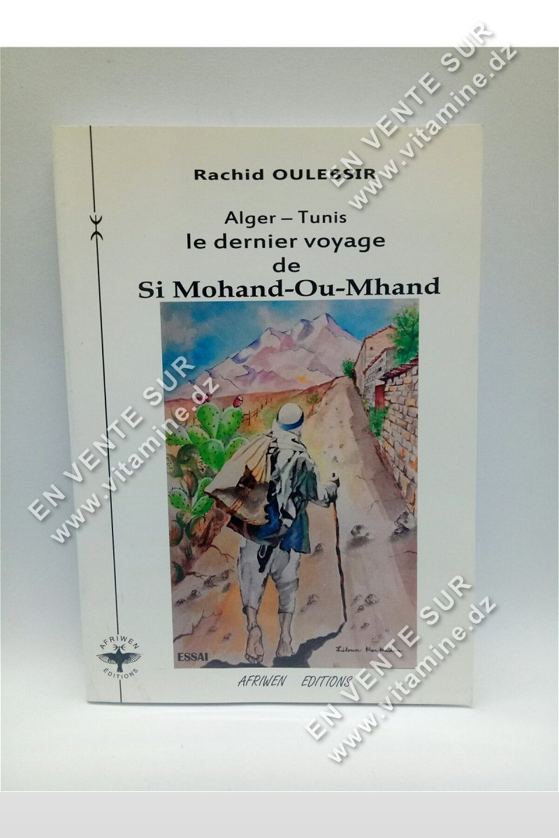 Rachid Oulebsir - Alger - Tunis, le dernier voyage de Si Mohand-Ou-Mhand