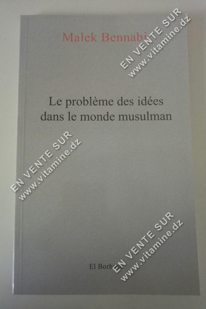 Malek Bennabi - Le problème des idées dans le monde musulman