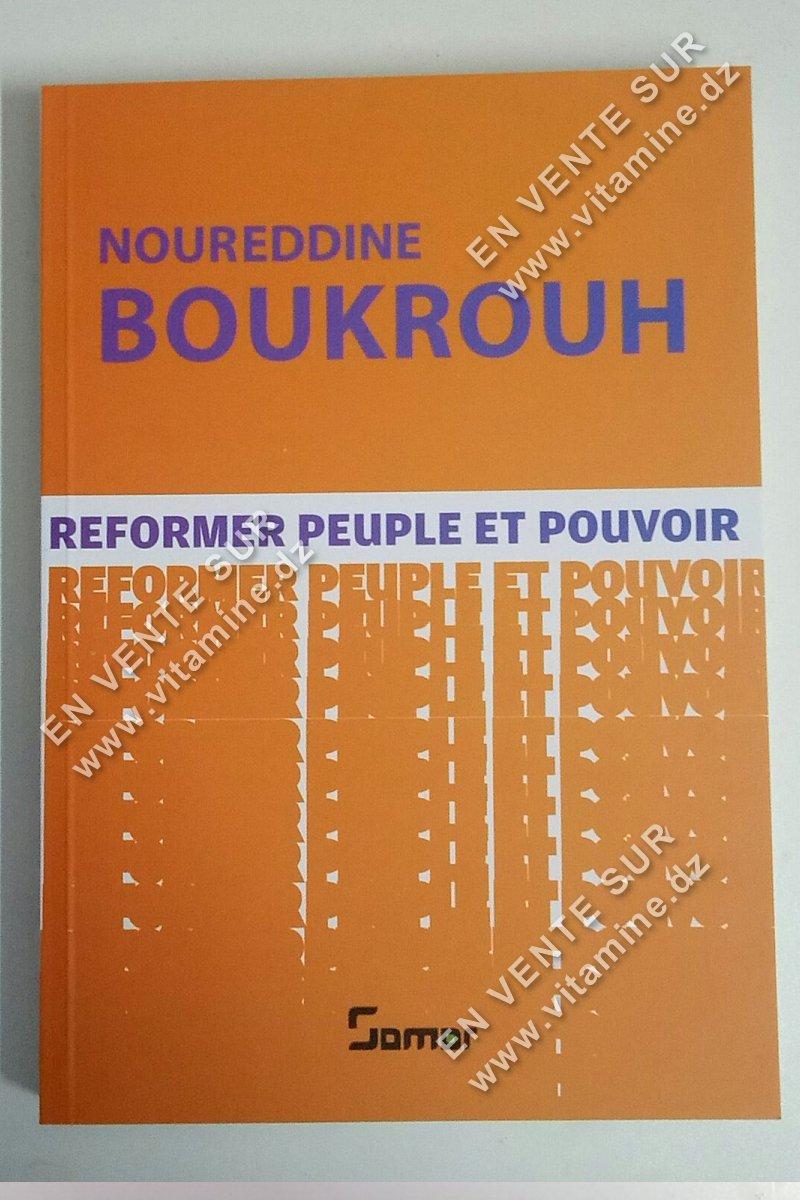 Noureddine Boukrouh - Reformer peuple et pouvoir